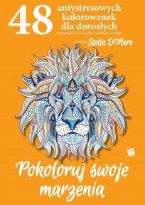 Pokoloruj swoje marzenia - 48 antystresowych kolorowanek dla dorosłych